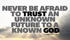 """""""Trust an unknown future to a known God. Lord And Savior, God Jesus, Jesus Christ, Bought With A Price, Corrie Ten Boom, In Christ Alone, Faith Hope Love, Jesus Loves You, Trust Yourself"""