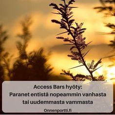 Access Bars hyöty: Paranet entistä nopeammin vanhasta tai uudemmasta vammasta. #AccessBars #AccessConsciousness #hyöty #vamma