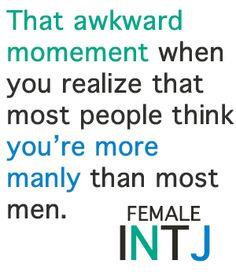 Female INTJ, masculine, awkward moment