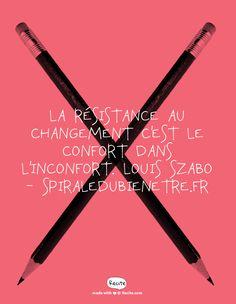 La résistance au changement c'est le confort dans l'inconfort. Louis Szabo - Spiraledubienetre.fr - Quote From Recite.com