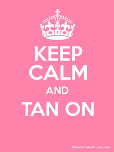 stay calm pics | Keep Calm and TAN ON Poster