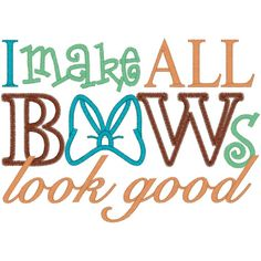 Items similar to I Make All Bows Look Good Embroidered Shirt on Etsy Bow Quotes, Girl Quotes, Words Quotes, Sayings, Rain Design, Kids Activity Books, Bow Shirts, Big Bows, Girls Bows