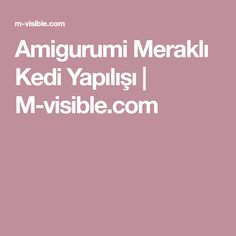 Amigurumi Meraklı Kedi Yapılışı   M-visible.com