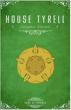 House Tyrell | Motto: Growing Strong | Sigil: a golden rose on a green field | Region: the Reach | Seat: Highgarden | Physical Traits: curly brown hair and brown or golden eyes