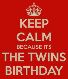 Happy Birthday Twins Quotes | keep-calm-because-its-the-twins-birthday