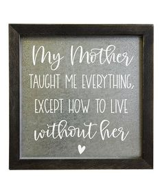 Decorate your home in welcoming style with this typographical sign featuring a sweet sentiment to inspire thought.Full graphic text: My mother taught me everything except how to live without W x H x DWoodMade in the USA I Miss My Family, Mother Teach, Deep Quotes About Love, Baby Crib Mobile, Love My Kids, Rustic Wood Signs, Before Christmas, Wall Signs