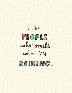 // i like people who smile when it's raining =)