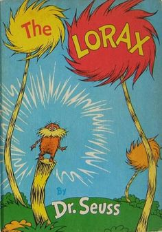 """""""I am the Lorax, I speak for the trees."""" Everyone could learn from him!"""