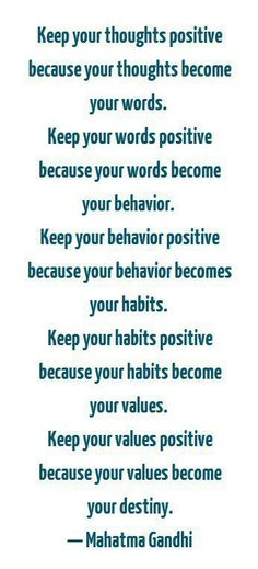 """""""Keep your thoughts positive because your thoughts become your words..."""""""