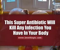 This Super Antibiotic Will Kill Any Infection You Have In Your Body