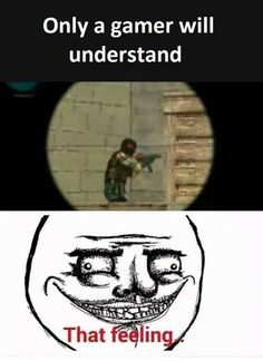 Only a gamer will understand