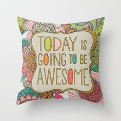 Buy Today is going to be awesome by Valentina Harper as a high quality Throw Pillow. Worldwide shipping available at Society6.com. Just one of millions of…