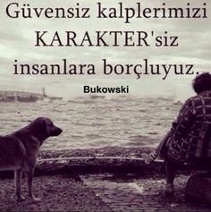 Güvensiz kalplerimizi karaktersiz insanlara borçluyuz. Bukowski