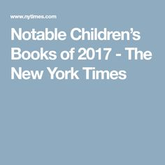 Notable Children's Books of 2017 - The New York Times