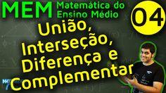 MEM 4 - OPERAÇÕES COM CONJUNTOS: UNIÃO, INTERSEÇÃO, DIFERENÇA E COMPLEME...