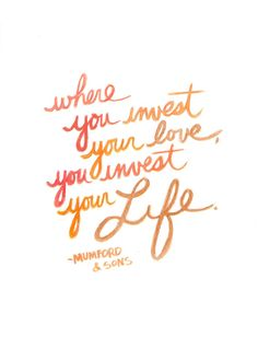 Where you invest your #love, you invest your life. #quotes