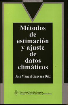 Metodos de estimación y ajuste de datos climáticos del Prof. José Manuel Guevara Díaz. 2013 Este manual reúne alrededor de cuarenta métodos utilizados en el complejo campo de la Climatología, Meterología, Hidrología y demás ciencias ambientales, para estimar o ajustar la variedad de datos que emplean permanentemente estas especialidades científicas.