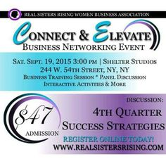 Connect & Elevate Business Networking  When: September 19th, 2015   Time: 3:00 PM  Location: Shelter Studios NYC 244 West 54th Street  New York, NY   http://realsistersrising.com/event-2019471#sthash.nuLlHSaw.dpuf