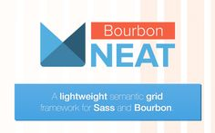 Neat - A lightweight semantic grid framework for Sass and Bourbon. http://neat.bourbon.io/