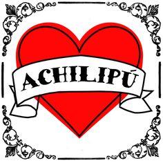 ¡ACHILIPÚ! Nuestra declaración de amor preferida.  14 de febrero