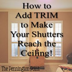 How to Add Trim to Make Your Shutters Reach the Ceiling - The Pennington Point