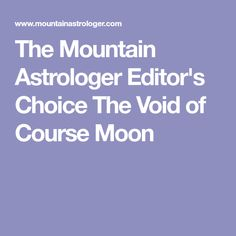 The Mountain Astrologer Editor's Choice The Void of Course Moon