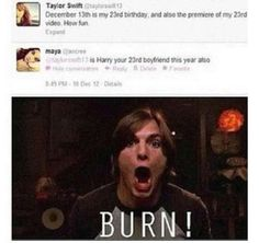 I love that girl first cause she has my name and she totally burned Taylor! But know that it's over I'm a SWIFTY DiRECTIONER!! Luv ya luv;)