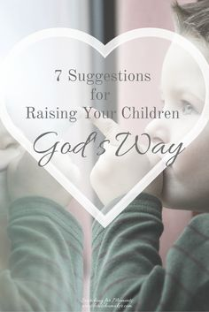 It's overwhelming. As parents, we begin to feel the weight of the world on our shoulders. Even when we make a decision, we let thoughts of it being the wrong decision run rampant in our minds.  However, I am also convicted God did not design parenthood to be this way.  7 Suggestions for Raising Children God's Way