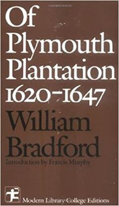 Find all available study guides and summaries for Of Plymouth Plantation 1620 1647 by William Bradford. If there is a SparkNotes, Shmoop, or Cliff Notes guide, we will have it listed here. American Literature, American History, History Books, Family History, William Bradford, Plymouth Rock, Modern Library, Cycle 3