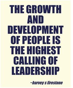 The growth and development of people is the highest calling of leadership # quotes Follow The Leader, Leader In Me, Servant Leadership, Leadership Coaching, Life Coaching, Nursing Leadership, Spiritual Leadership, Ministry Leadership, Student Leadership