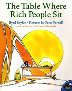 The Table Where Rich People Sit (Aladdin Picture Books): Byrd Baylor, Peter Parnall Teaching Tools, Teaching Kids, Teaching Reading, Learning, Thing 1, Mentor Texts, Reading Levels, Rich People, People Sitting