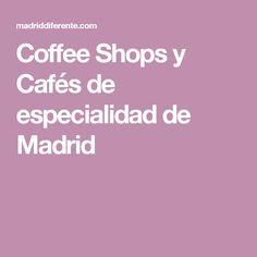 Coffee Shops y Cafés de especialidad de Madrid