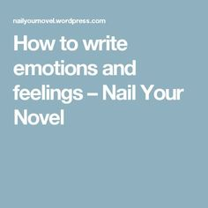 How to write emotions and feelings – Nail Your Novel