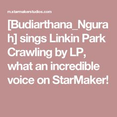 [Budiarthana_Ngurah] sings Linkin Park Crawling by LP, what an incredible voice on StarMaker!