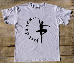 Just Dance Ballet - Ballet Shirt - Dancer Shirt - Dance t-shirt - Dancing t-shirt