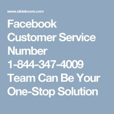 Facebook Customer Service Number 1-844-347-4009 Team Can Be Your One-Stop Solution