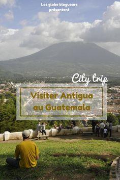 Visite de la ville d'Antigua au Guatemala avec de nombreux bons plans et informations pratiques