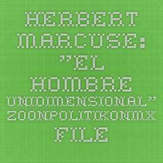 "Herbert MARCUSE: ""El hombre unidimensional"". zoonpolitikonmx.files.wordpress.com"