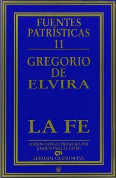 La Fe / Gregorio de Elvira ; introducción, traducción y notas de Joaquín Pascual Torró ; texto latino y aparato crítico de Manlio Simonetti - Madrid : Ciudad Nueva, 1998