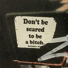 don't be scared to be a bitch Born To Die, Short Inspirational Quotes, Inspirational Artwork, The Words, Word Doc, Mantra, Tyler The Creator, Quotes To Live By, Me Quotes