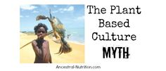 The Plant Based Culture Myth and the Work of Weston A. Price