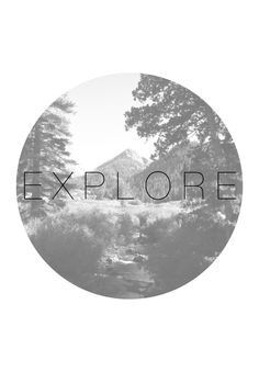 I love those words that mean so much by themselves. Explore.