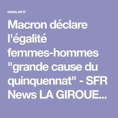 """Macron déclare l'égalité femmes-hommes """"grande cause du quinquennat"""" - SFR News   LA GIROUETTE DE LA POLITIQUE IL COLLE AU ÉVÉNEMENT MÉDIATIQUES  GOUVERNANCE PAR MÉDIAS INTERPOSER"""