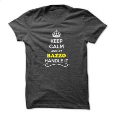 Keep Calm and Let BAZZO Handle it - #tshirt customizada #sweatshirt quotes. GET YOURS => https://www.sunfrog.com/Names/Keep-Calm-and-Let-BAZZO-Handle-it.html?68278