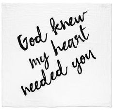 Organic Cotton Muslin Swaddle Blanket - God knew my heart needed you™ – Modern Burlap Now Quotes, Life Quotes, My Baby Quotes, Hubby Quotes, Thank You Quotes, Daughter Quotes, Kid At Heart Quotes, Love Relationship Quotes, You Are Quotes