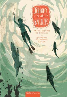 Johnny y el mar | Tragaluz editoresAutora: Melba Escobar Ilustradora: Elizabeth Builes