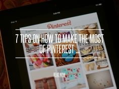7 Tips on How to Make the Most of Pinterest ...