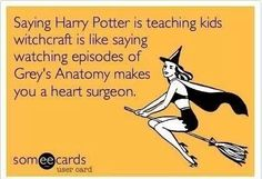 Yesssss! I find it hilarious that people think Harry Potter teaches kids witchcraft.
