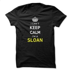 I Cant Keep Calm Im A SLOAN - #cute tshirt #animal hoodie. GET YOURS => https://www.sunfrog.com/Names/I-Cant-Keep-Calm-Im-A-SLOAN-491122.html?68278