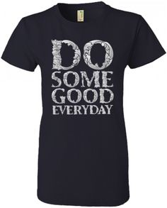 Do Some Good Everyday T-shirt - Evoke Apparel - Wear What Defines You - Inspiring, Motivational, Fun and Fashionable Clothing for Guys, Girls, Kids and Toddlers - T-shirts, Hoodies, Tanks, V-necks, Hat and Beanies
